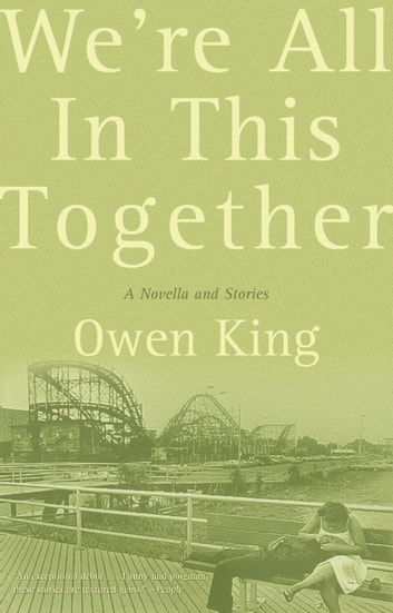 We're All In This Together - A Novella and Stories ebook by Owen King