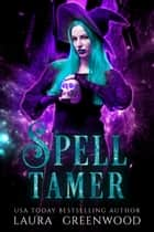 Spell Tamer ebook by Laura Greenwood