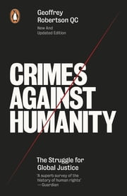 Crimes Against Humanity - The Struggle For Global Justice ebook by Geoffrey Robertson