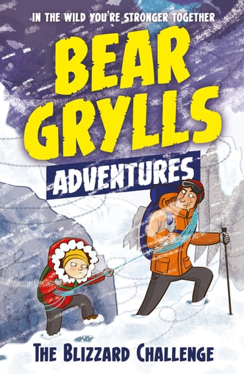 A Bear Grylls Adventure 1: The Blizzard Challenge - by bestselling author and Chief Scout Bear Grylls ebook by Bear Grylls