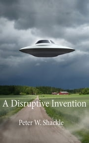 A Disruptive Invention ebook by Peter Shackle