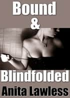 Bound & Blindfolded ebook by Anita Lawless