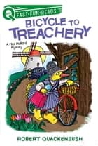 Bicycle to Treachery - A Miss Mallard Mystery ebook by Robert Quackenbush, Robert Quackenbush