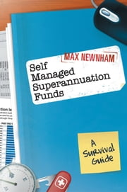 Self Managed Superannuation Funds - A Survival Guide ebook by Max Newnham
