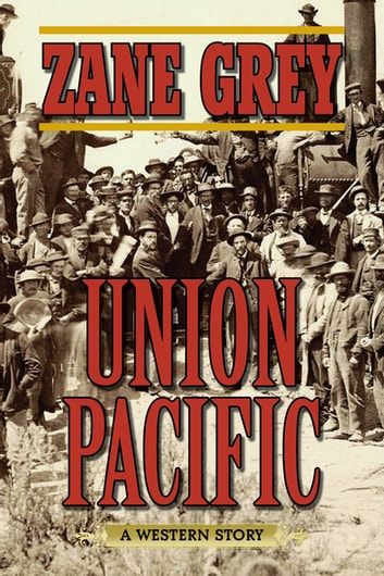 Union Pacific - A Western Story ebook by Zane Grey