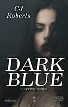 Dark Blue ebook by CJ Roberts
