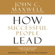 How Successful People Lead - Taking Your Influence to the Next Level audiobook by John C. Maxwell