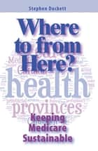 Where to from Here? - Keeping Medicare Sustainable ebook by Stephen Duckett