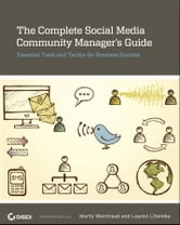 The Complete Social Media Community Manager's Guide - Essential Tools and Tactics for Business Success ebook by Marty Weintraub,Lauren Litwinka