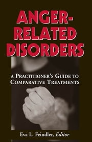 Anger-Related Disorders - A Practitioner's Guide to Comparative Treatments ebook by Eva Feindler, PhD