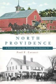 North Providence - A History and the People Who Shaped It ebook by Paul F. Caranci