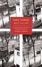 Paris Stories ebook by Michael Ondaatje, Mavis Gallant