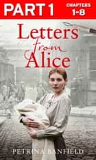 Letters from Alice: Part 1 of 3: A tale of hardship and hope. A search for the truth. ebook by Petrina Banfield