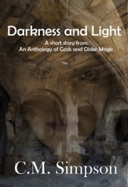 Darkness and Light - A short story from An Anthology of Gods and Older Magic ebook by C.M. Simpson