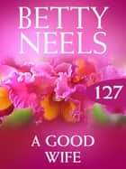 A Good Wife (Betty Neels Collection) ebook by Betty Neels