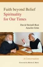 Faith beyond Belief - Spirituality for Our Times ebook by Johannes Kaup, Linda M. Maloney, David Steindl-Rast,...