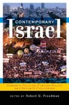 Contemporary Israel - Domestic Politics, Foreign Policy, and Security Challenges ebook by Robert O Freedman