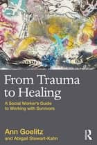From Trauma to Healing ebook by Ann Goelitz,Abigail Stewart-Kahn