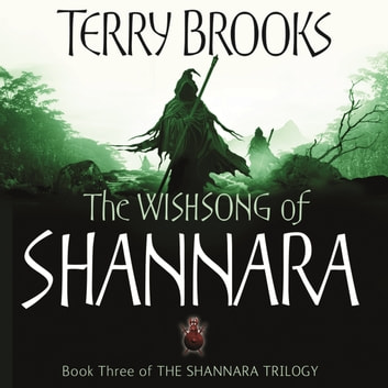 The Wishsong Of Shannara - The original Shannara Trilogy audiobook by Terry Brooks