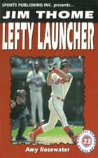 Jim Thome: Lefty Launcher ebook by Amy Rosewater