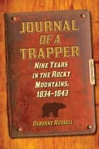 Journal of a Trapper - Nine Years in the Rocky Mountains, 1834-1843 ebook by Osborne Russell