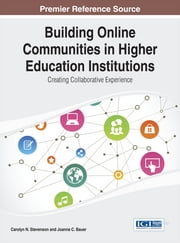 Building Online Communities in Higher Education Institutions - Creating Collaborative Experience ebook by Carolyn N. Stevenson,Joanna C. Bauer
