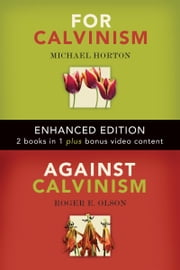 For Calvinism / Against Calvinism (Enhanced Edition) ebook by Roger E. Olson,Michael Horton