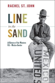 Line in the Sand - A History of the Western U.S.-Mexico Border ebook by Rachel St. John