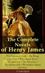 The Complete Novels of Henry James: The Portrait of a Lady + The Wings of the Dove + What Maisie Knew + The American + The Bostonian + The Ambassadors + Washington Square and more (Unabridged) - Confidence + Roderick Hudson + The Awkward Age + The Europeans + The Golden Bowl + The Other House + The Outcry + The Princess Casamassima + The Reverberator + The Sacred Fount…. ebook by Henry James