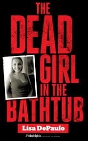 The Dead Girl in the Bathtub ebook by Philadelphia Magazine