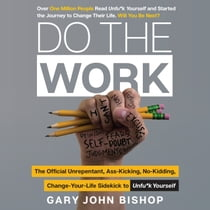 Do the Work - The Official Unrepentant, Ass-Kicking, No-Kidding, Change-Your-Life Sidekick to Unfu*k Yourself lydbog by Gary John Bishop, Gary John Bishop
