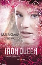 The Iron Queen (La reina de hierro) ebook by Julie Kagawa