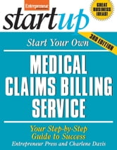 Start Your Own Medical Claims Billing Service - Your Step-By-Step Guide to Success ebook by Entrepreneur Press,Charlene Davis