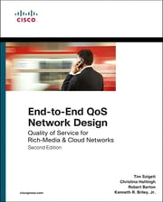 End-to-End QoS Network Design - Quality of Service for Rich-Media & Cloud Networks ebook by Tim Szigeti,Christina Hattingh,Robert Barton,Kenneth Briley, Jr.