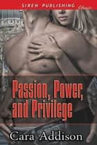 Passion, Power, and Privilege ebook by Cara Addison
