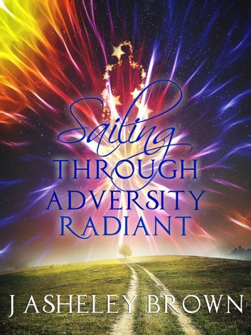 Sailing Through Adversity Radiant ebook by J Asheley Brown