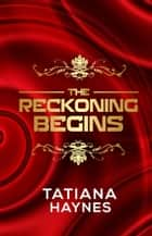 The Reckoning Begins ebook by Tatiana Haynes