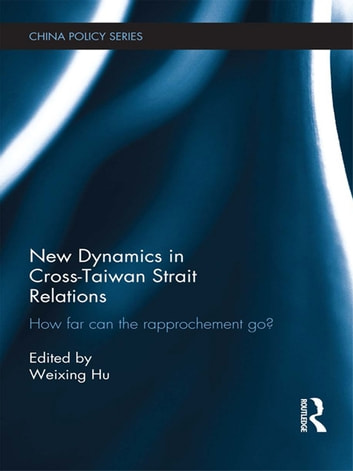 New Dynamics in Cross-Taiwan Strait Relations - How Far Can the Rapprochement Go? ebook by