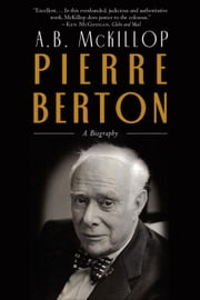 Pierre Berton - A Biography ebook by Brian Mckillop