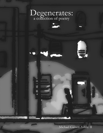 Degenerates: A Collection of Poetry ebook by Michael Ashby
