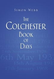 The Colchester Book of Days ebook by Simon Webb