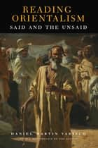 Reading Orientalism - Said and the Unsaid ebook by Daniel Martin Varisco, Daniel Martin Varisco
