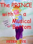 The Prince with a Musical Bottom ebook by Peter Tye