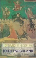 The Tainted Source - The Undemocratic Origins of the European Idea ebook by John Laughland