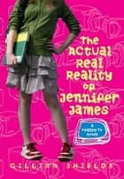 The Actual Real Reality of Jennifer James ebook by Gillian Shields