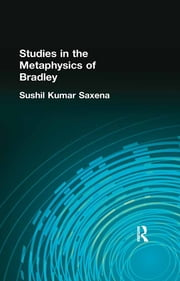 Studies in the Metaphysics of Bradley ebook by Saxena, Sushil Kumar