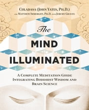 The Mind Illuminated - A Complete Meditation Guide Integrating Buddhist Wisdom and Brain Science ebook by Culadasa John Yates, Ph.D,Matthew Immergut, Ph.D,Jeremy Graves