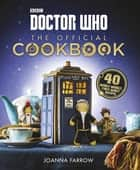 Doctor Who: The Official Cookbook ebook by Joanna Farrow