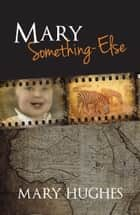 Mary Something-Else ebook by Mary Hughes