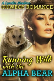 Cowboy Romance: Running Wild with The Alpha Bear - Shifter Romance Series ebook by Cynthia Mendoza